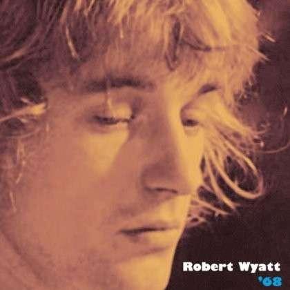 '68 - Robert Wyatt - Musik - CUNEIFORM REC - 0045775037516 - May 2, 2014