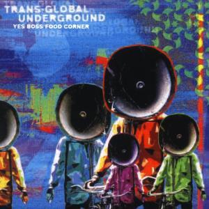 Trans-global Underground-yes Boss Food Corner - Trans - Musik - UNIVERSAL - 0044001359521 - 7/11-2006