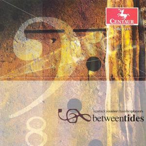 Between Tides - Kentucky Center Chamber P - Musik - CENTAUR - 0044747255521 - 13/11-2002