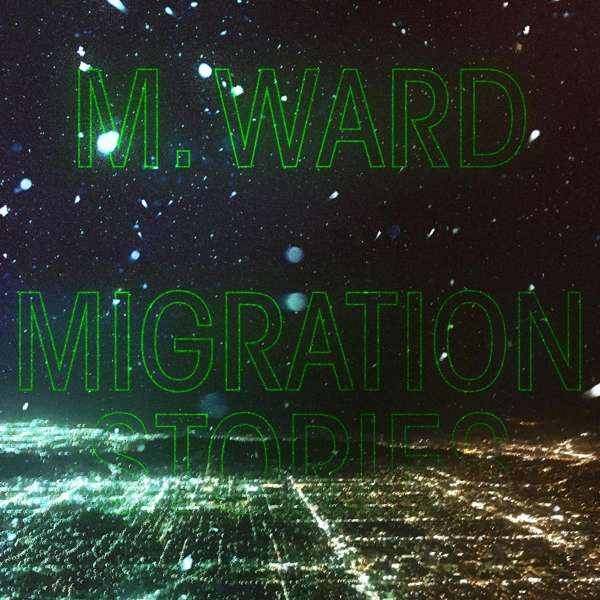 Migration Stories - M. Ward - Musik - ANTI - 8714092773521 - 3/4-2020