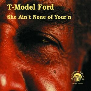 She Ain't None of Your'n - T-model Ford - Musik - Fat Possum - 0045778033522 - 23/5-2000