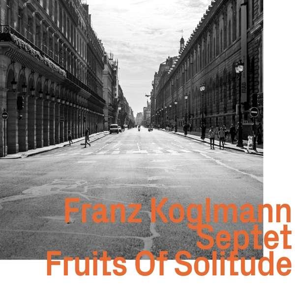 Fruits of Solitude - Franz Koglmann - Musik - EZZ-THETICS - 0752156100522 - June 7, 2019
