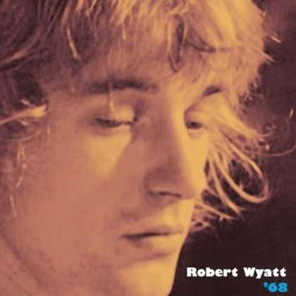 '68 - Robert Wyatt - Musik - CUNEIFORM REC - 0045775037523 - October 8, 2013