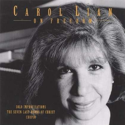 On Freedom. Solo Improvisations on the Seven Last - Carol Lian - Musik - Unichrom - 0752687900523 - December 31, 2002