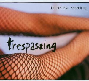 Trespassing - Trine-Lise Vaering - Musik - STUNT - 0663993030524 - 12/4-2011