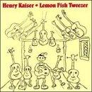 Lemon Fish Tweezer - Henry Kaiser - Musik - CUNEIFORM REC - 0045775004525 - June 6, 2000