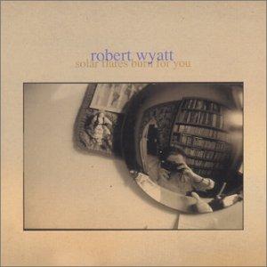 Solar Flares Burn for You - Robert Wyatt - Musik - CUNEIFORM REC - 0045775017525 - 16/9-2003