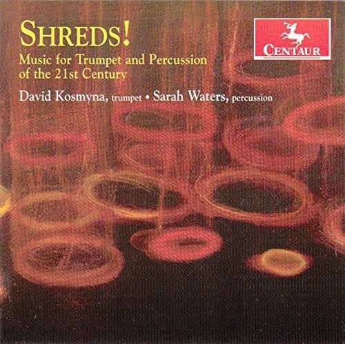 Shreds Music for Trumpet & Percussion of the 21st - Prieto / Kosmyna / Waters - Musik - DAN - 0044747333526 - 9/6-2015