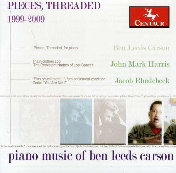 Pieces, Threaded Piano Music of - Ben Leeds Carson - Musik - CENTAUR - 0044747310527 - March 21, 2012