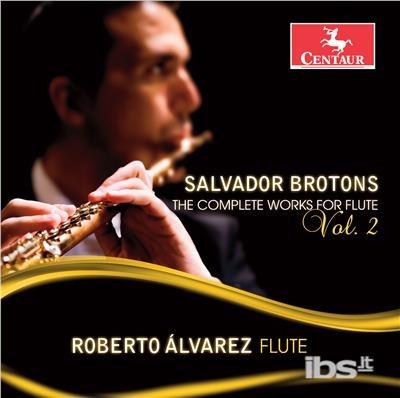 Complete Works for Flute 2 - Brotons / Alvarez / Tan - Musik -  - 0044747355528 - 3/11-2017