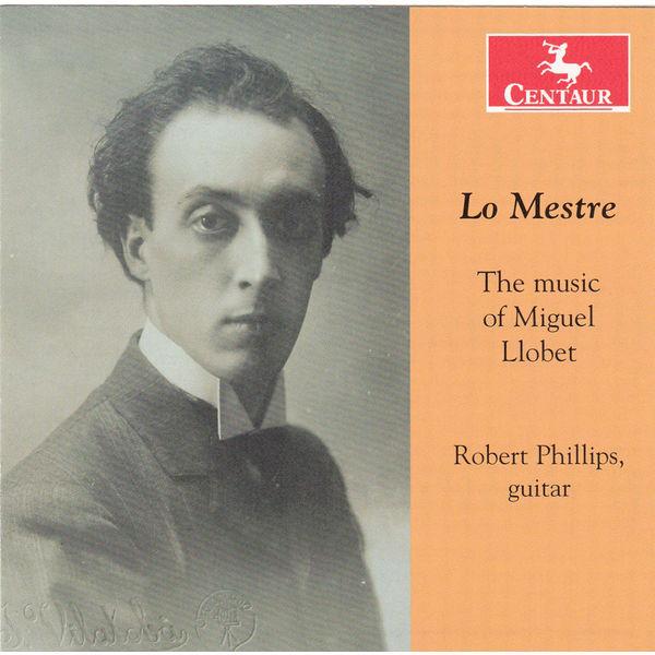 Lo Mestres - Music of Miguel Llobet - Robert Phillips - Musik - CENTAUR - 0044747329529 - 4/6-2014