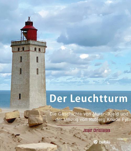 Der Leuchtturm - Die Geschichte vom Maurer Kjeld und dem Rubjerg Knude Leuchtturm, der verschoben wurde - Jesper Christiansen - Bøger - Dafolo - 9788772340531 - October 15, 2020