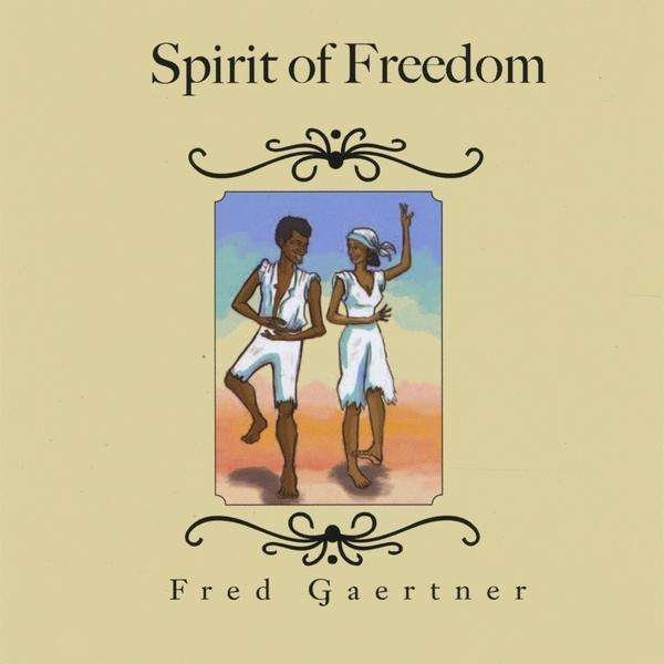 Spirit of Freedom - Fred Gaertner - Musik - Fred Gaertner - 0753182905532 - May 11, 2010