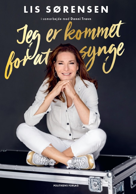 Jeg er kommet for at synge - Lis Sørensen i samarbejde med Danni Travn - Bøger - Politikens Forlag - 9788740051544 - 9. september 2019