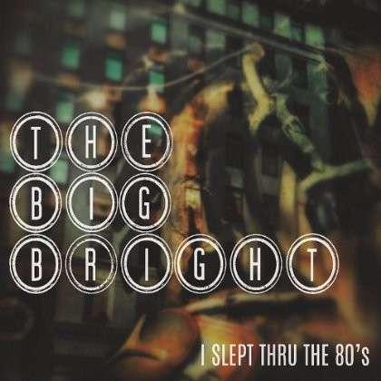 I Slept Thru the 80's - Big Bright - Musik - Cdbaby/Cdbaby - 0753677388550 - October 10, 2013
