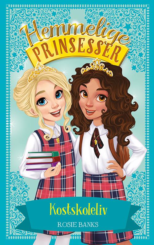 Hemmelige prinsesser: Hemmelige Prinsesser (14) Kostskoleliv - Rosie Banks - Bøger - Gads Børnebøger - 9788762732568 - 2. marts 2020