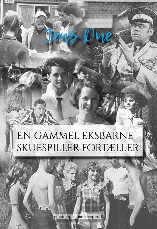 En gammel eksbarneskuespiller fortæller - Jens Due - Bøger - Forlaget mellemgaard - 9788772183572 - 8. juli 2019