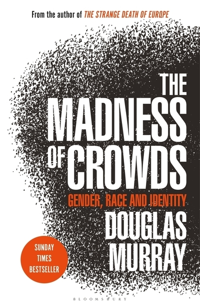 The Madness of Crowds: Gender, Race and Identity; THE SUNDAY TIMES BESTSELLER - Douglas Murray - Bøger - Bloomsbury Publishing PLC - 9781472979575 - September 3, 2020