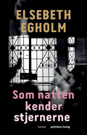 Som natten kender stjernerne - Elsebeth Egholm - Bøger - Politikens Forlag - 9788740060577 - September 10, 2020
