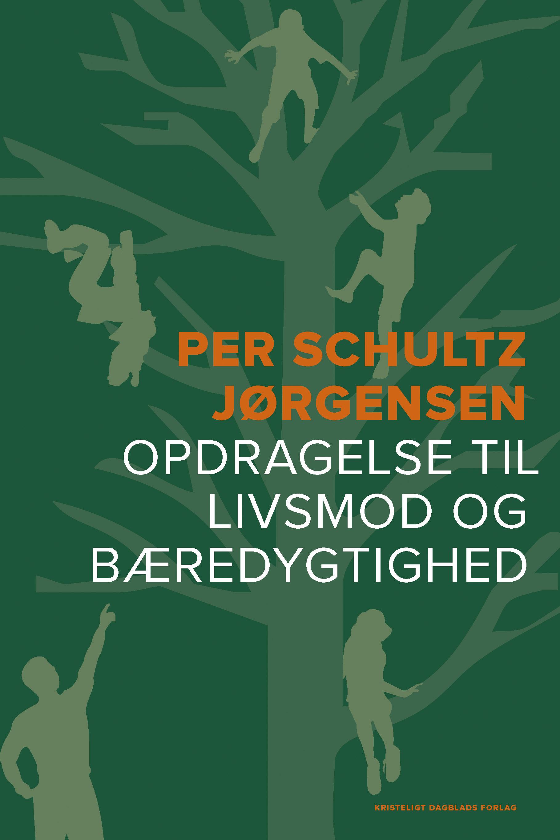 Opdragelse til livsmod og bæredygtighed - Per Schultz Jørgensen - Bøger - Kristeligt Dagblads Forlag - 9788774674580 - August 31, 2020