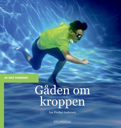 De små fagbøger: Gåden om kroppen - Ina Fischer Andersen - Bøger - Gyldendal - 9788702297584 - Jan 9, 2020