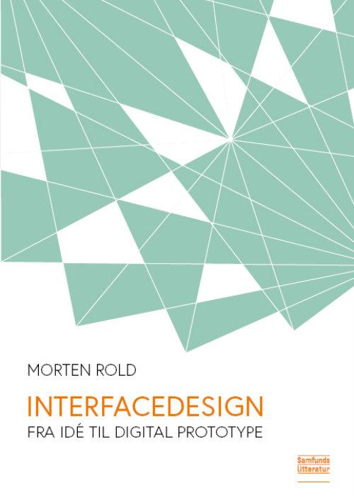 Interfacedesign - Fra Idé Til Digital Prototype - Morten Rold - Bøger - Samfundslitteratur - 9788759331613 - May 1, 2019