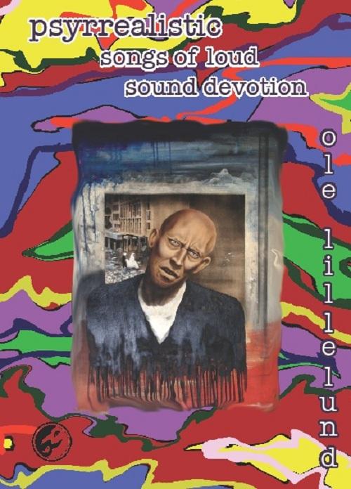 Psyrrealistic songs of loud sound devotion - Ole Lillelund - Bøger - Det Poetiske Bureaus Forlag - 9788799468614 - 27/2-2017