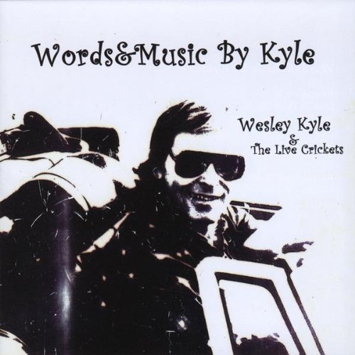 Wesley Kyle & the Live Crickets - Wesley Kyle - Musik - Words&Music By Kyle - 0753182103617 - December 15, 2009
