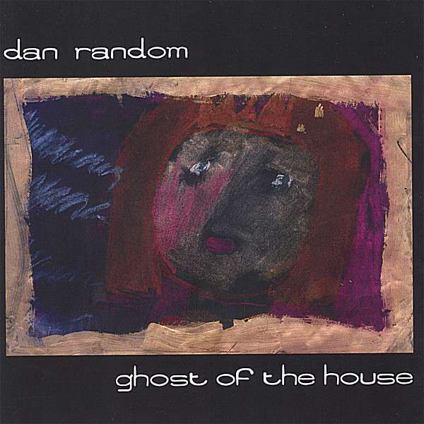 Ghost of the House - Dan Random - Musik - CANADIAN AMERICAN-CAR-20011 - 0752359910621 - October 17, 2006