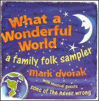 What a Wonderful World - a Family Folk Sampler - Dvorak Mark - Musik - WATERBUG.COM - 0753114008621 - June 30, 1990