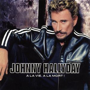 A La Vie, a La Mort - Johnny Hallyday - Musik - UNIVERSAL - 0044006340623 - 5/12-2002