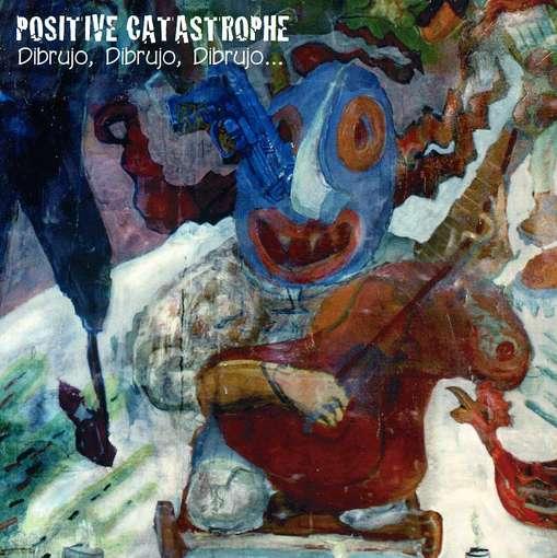 Dibrujo Dibrujo Dibrujo - Positive Catastrophe - Musik - CUNEIFORM REC - 0045775033624 - May 8, 2012