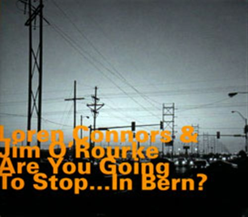Are You Going To Stop In Bern? - Connors, Loren / Jim O'rourke - Musik - HATOLOGY - 0752156068624 - May 27, 2010