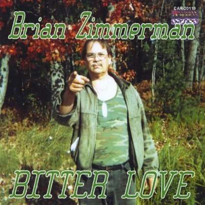 Bitter Love - Brian Zimmerman - Musik - CANADIAN AMERICAN RECORDS-CAR-201112 - 0752359005624 - February 7, 2012