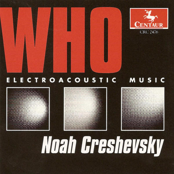 Who: Electroacoustic Music - Creshevsky - Musik -  - 0044747247625 - 28/6-2000