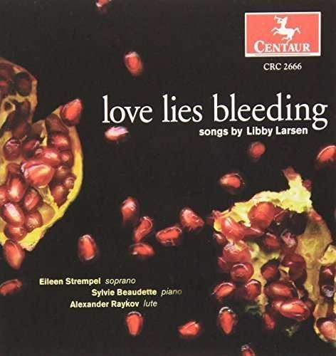 Love Lies Bleeding - Larsen / Strempel / Beaudette - Musik - Centaur - 0044747266626 - 24/2-2004