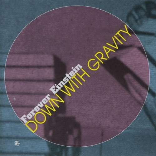Down with Gravity - Forever Einstein - Musik -  - 0045775013626 - May 16, 2000