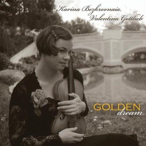 Golden Dream - Bezkrovnaia,karina / Valentina Gotlieb - Musik - CD Baby - 0753182254630 - December 29, 2009