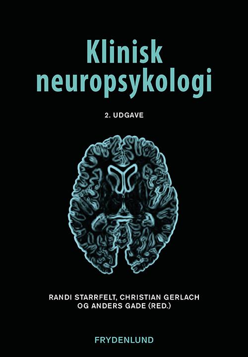 Klinisk neuropsykologi - Randi Starrfelt, Christian Gerlach og Anders Gade (red.) - Bøger - Frydenlund - 9788772162638 - December 18, 2020
