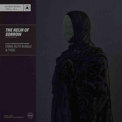 Helm of Sorrow - Rundle, Emma Ruth & Thou - Musik - SACRED BONES - 0843563128640 - 15/1-2021