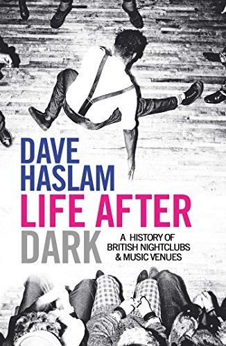 Life After Dark: A History of British Nightclubs & Music Venues -  - Bøger - LASGO - 9781471166648 - 25/4-2017