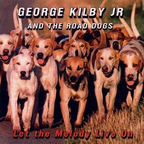 Let the Melody Live on - Kilby,george Jr. & the Road Dogs - Musik - CD Baby - 0753182263670 - April 13, 2010