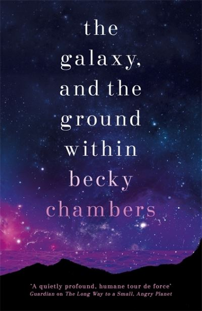 The Galaxy, and the Ground Within: Wayfarers 4 - Wayfarers - Becky Chambers - Bøger - Hodder & Stoughton - 9781473647671 - 18. februar 2021
