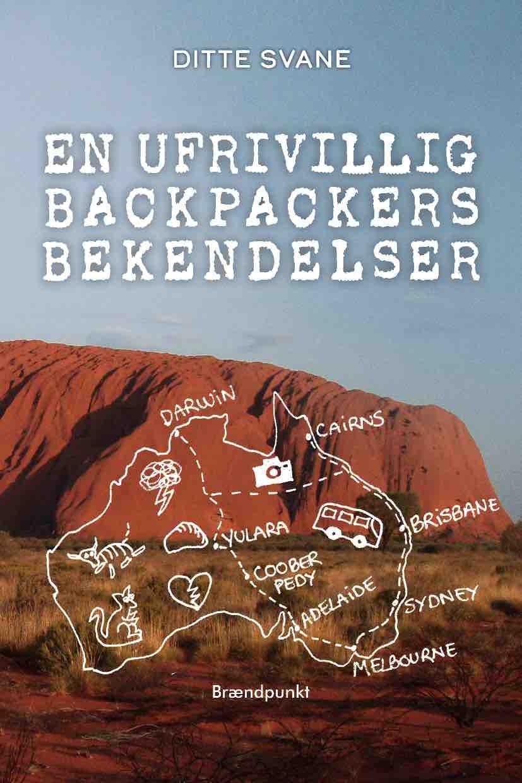En ufrivillig backpackers bekendelser - Ditte Svane - Bøger - Brændpunkt - 9788793835672 - June 18, 2020