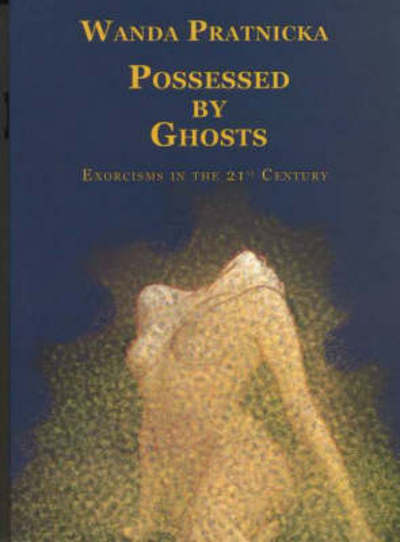 Possessed by Ghosts: Exorcisms in the 21st Century - Wanda Pratnicka - Bøger - Centrum - 9788360280683 - July 1, 2004