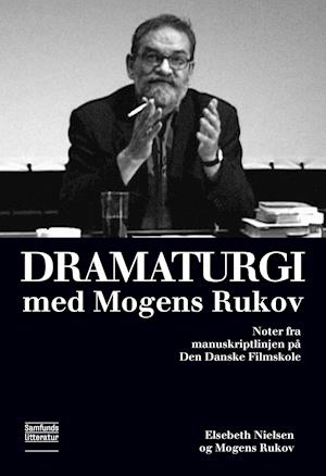Dramaturgi med Mogens Rukov - Elsebeth Nielsen og Mogens Rukov - Bøger - Samfundslitteratur - 9788759333686 - April 25, 2019