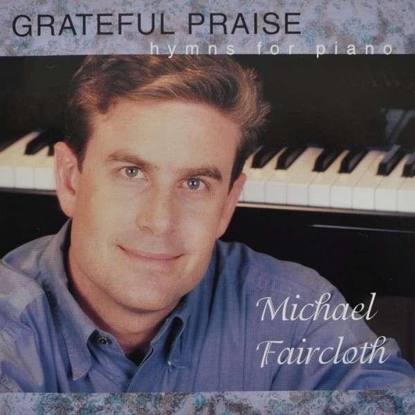 Grateful Praise - Michael Faircloth - Musik -  - 0045635117693 - 1/6-1998