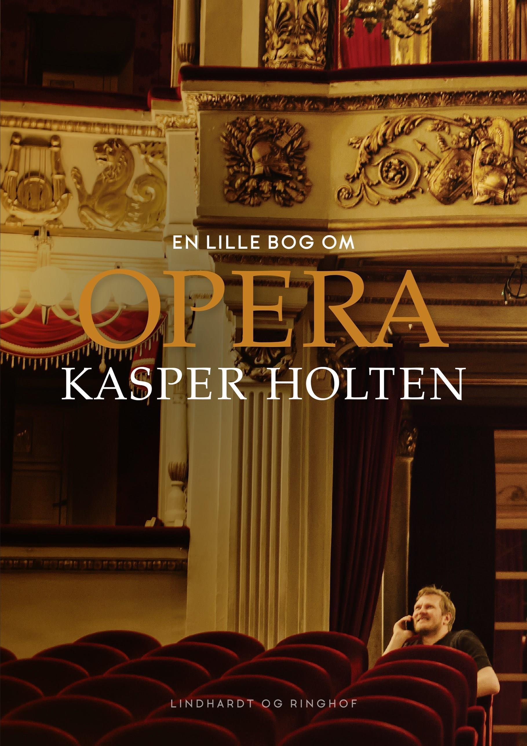 En lille bog om opera - Kasper Holten - Bøger - Lindhardt og Ringhof - 9788711698693 - March 7, 2018