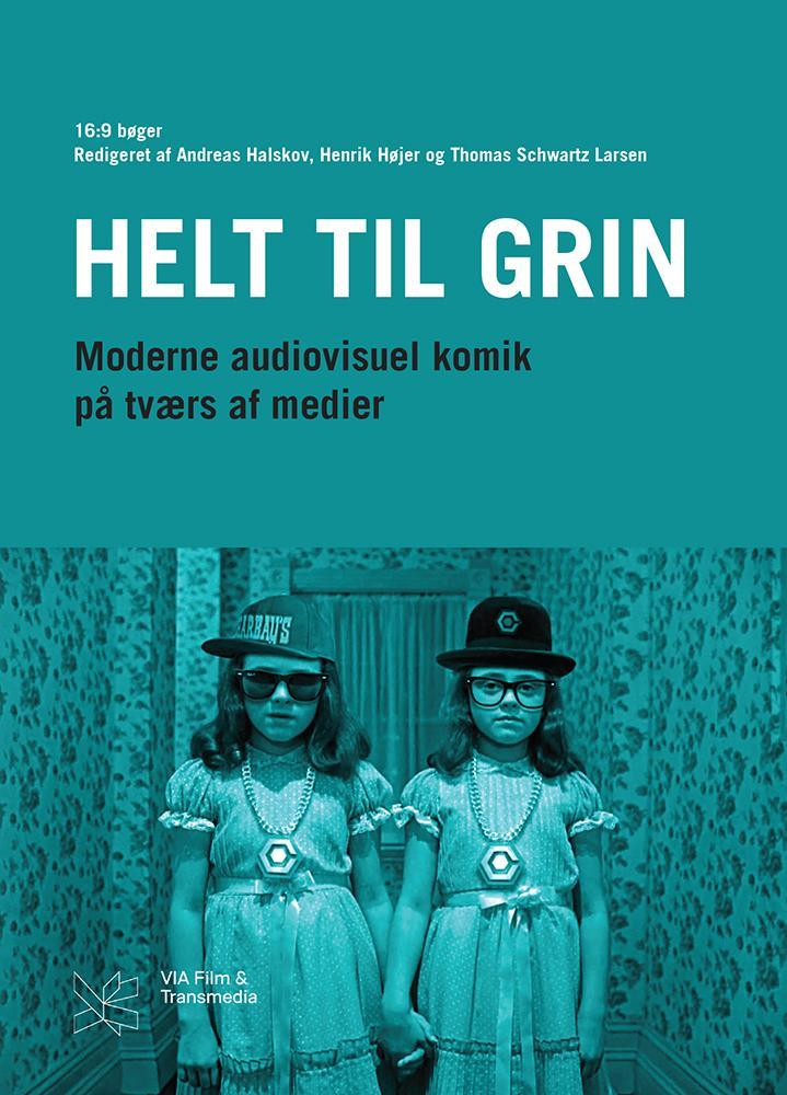 16:9 bøger: Helt til grin - Henrik Højer og Thomas Schwartz Larsen Andreas Halskov - Bøger - VIA Film & Transmedia - 9788793063693 - 10/2-2017