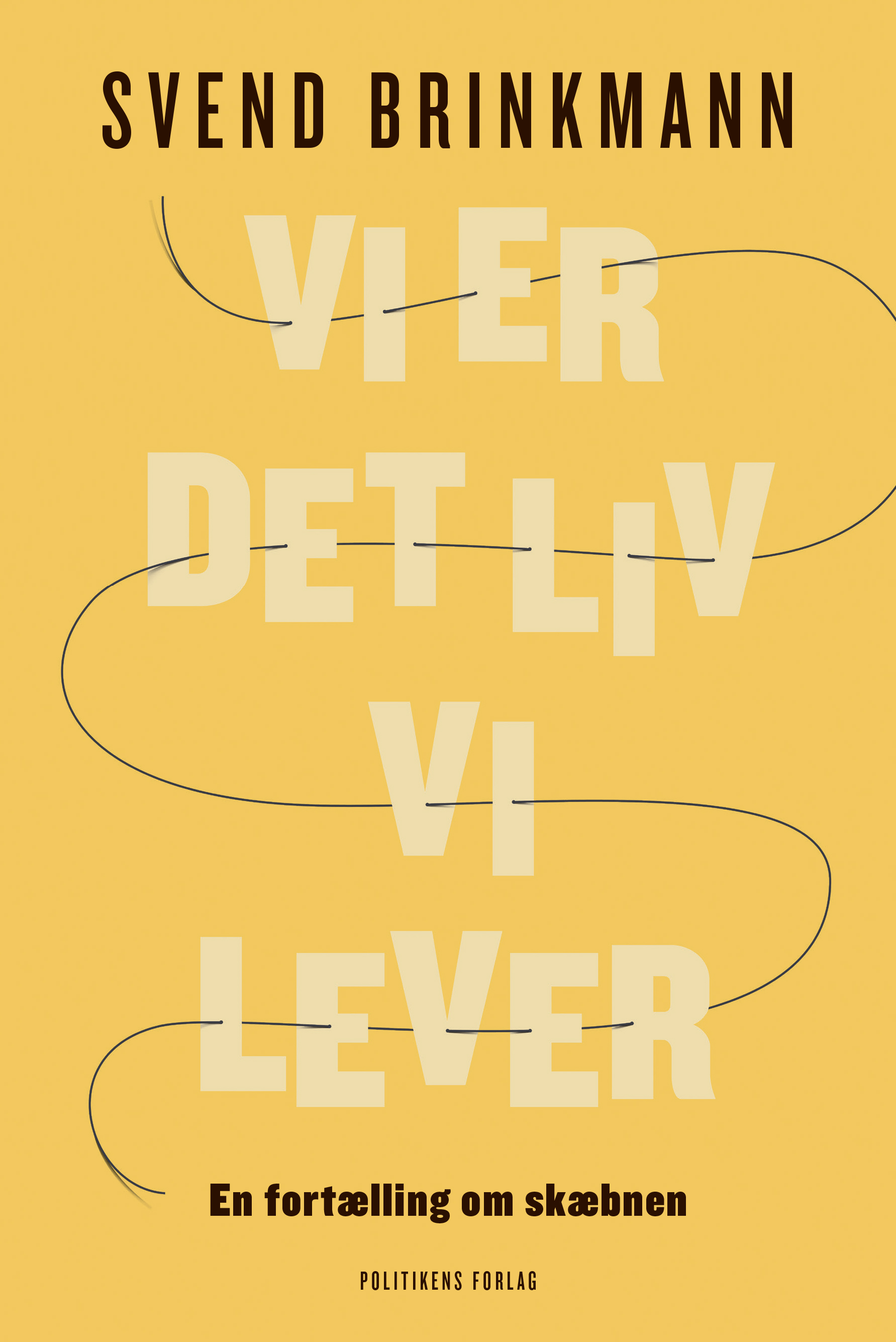 Vi er det liv vi lever - Svend Brinkmann - Bøger - Politikens Forlag - 9788740054699 - March 25, 2021